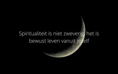 Spiritualiteit is niet zweverig, het is bewust leven!